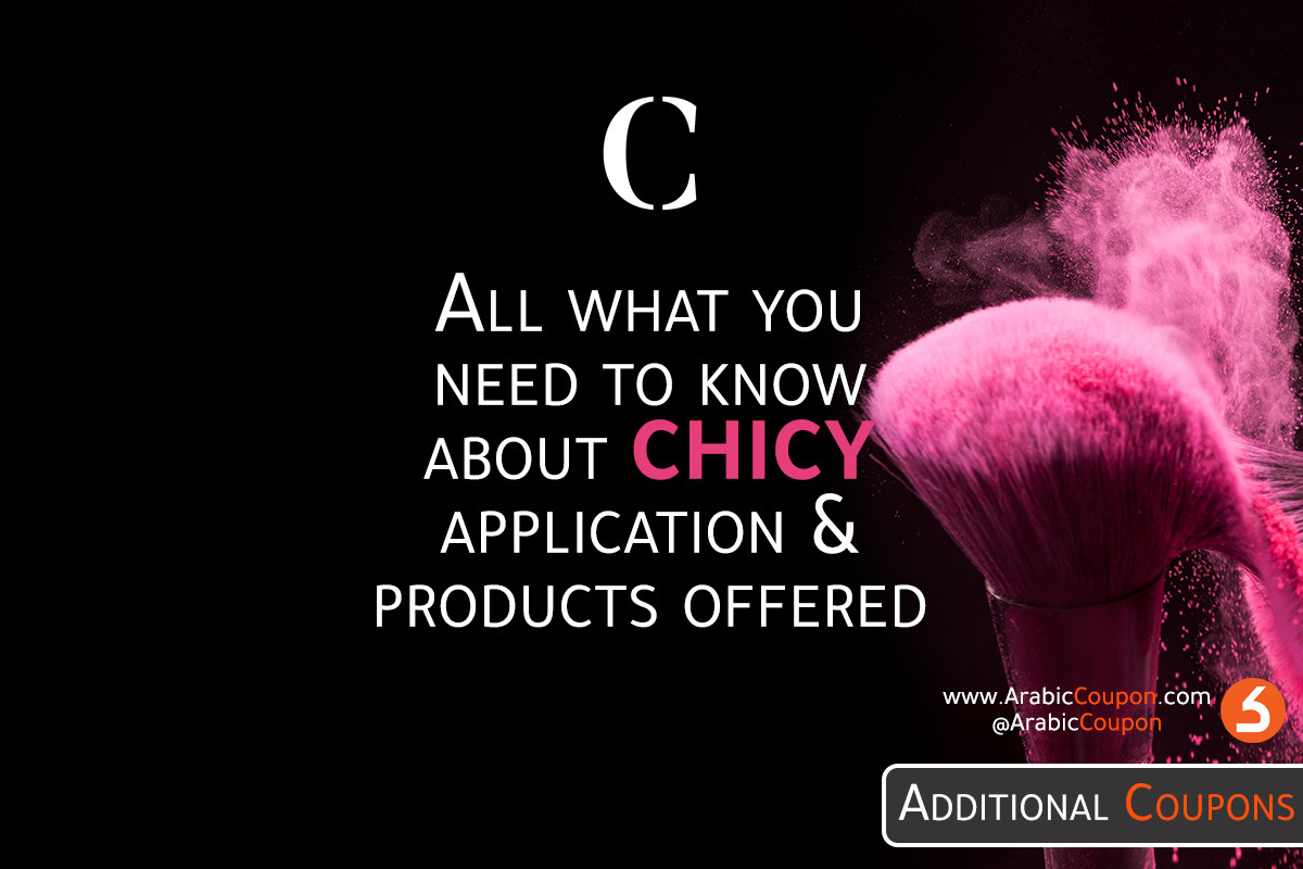 Information and features of the Chicy application with the most prominent products offered - Arabic Coupon - 2021